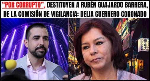 """""""POR CORRUPTO"""", DESTITUYEN A RUBÉN GUAJARDO BARRERA, DE LA COMISIÓN DE VIGILANCIA_ DELIA GUERRERO CORONADO"""