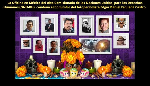 La Oficina en México del Alto Comisionado de las Naciones Unidas, para los Derechos Humanos (ONU-DH), condena el homicidio del fotoperiodista Edgar Daniel Esqueda Castro.