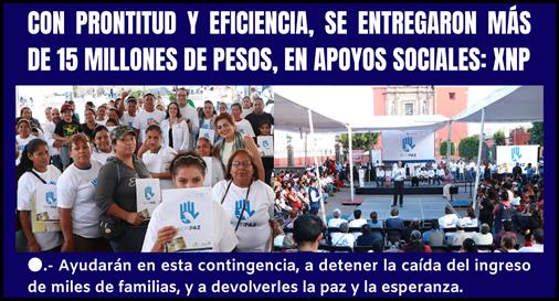 CON PRONTITUD Y EFICIENCIA, SE ENTREGARON MÁS DE 15 MILLONES DE PESOS, EN APOYOS SOCIALES_ XNP