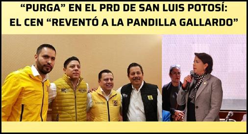"""2.- """"PURGA"""" EN EL PRD DE SAN LUIS POTOSÍ_ EL CEN """"REVENTÓ A LA PANDILLA GALLARDO"""""""