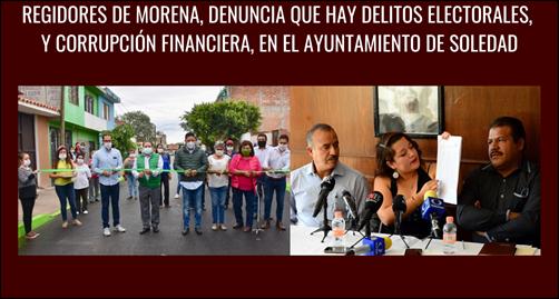 REGIDORES DE MORENA, DENUNCIA QUE HAY DELITOS ELECTORALES, Y CORRUPCIÓN FINANCIERA, EN EL AYUNTAMIENTO DE SOLEDAD