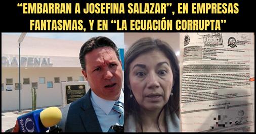 """""""EMBARRAN A JOSEFINA SALAZAR"""", EN EMPRESAS FANTASMAS, Y EN """"LA ECUACIÓN CORRUPTA"""""""