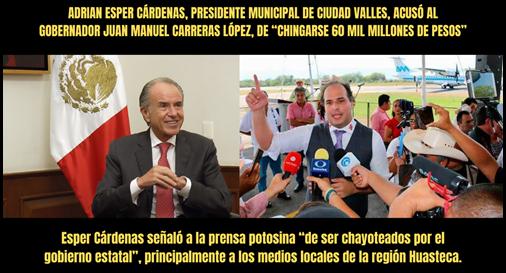 """ADRIAN ESPER CÁRDENAS, PRESIDENTE MUNICIPAL DE CIUDAD VALLES, ACUSÓ AL GOBERNADOR JUAN MANUEL CARRERAS LÓPEZ, DE """"CHINGARSE 60 MIL MILLONES DE PESOS"""""""