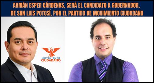 ADRIÁN ESPER CÁRDENAS, SERÁ EL CANDIDATO A GOBERNADOR, POR EL PARTIDO DE MOVIMIENTO CIUDADANO